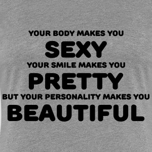 Your body makes you sexy T-shirts - Vrouwen Premium T-shirt
