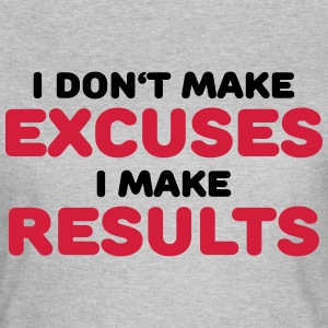 I don't make excuses, I make results T-shirts - Dame-T-shirt