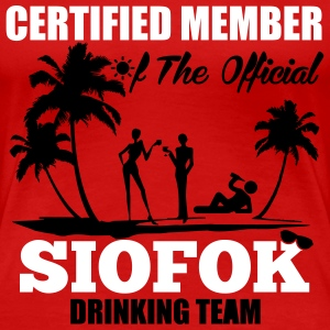 Certified member of the SIOFOK drinking team T-Shirts - Women's Premium T-Shirt