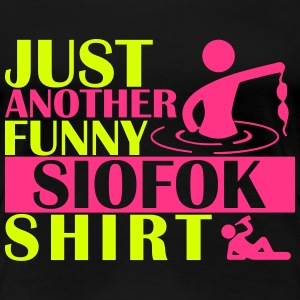 JUST ANOTHER FUNNY SIOFOK SHIRT T-shirts - Vrouwen Premium T-shirt