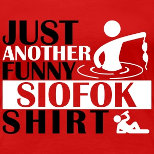 JUST ANOTHER FUNNY SIOFOK SHIRT T-Shirts - Frauen Premium T-Shirt