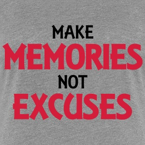 Make memories, not excuses T-Shirts - Women's Premium T-Shirt