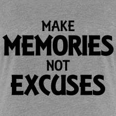 Make memories, not excuses T-Shirts