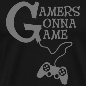 Gamers Gonna Game T-Shirts - Men's Premium T-Shirt