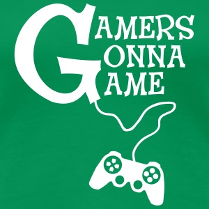 Gamers Gonna Game Tee shirts - T-shirt Premium Femme