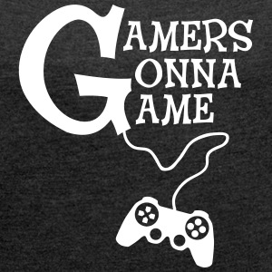 Gamers Gonna Game T-Shirts - Frauen T-Shirt mit gerollten Ärmeln