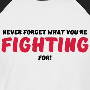 Never forget what you're fighting for! T-Shirts - Männer Baseball-T-Shirt