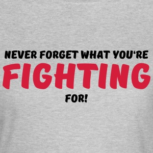 Never forget what you're fighting for! T-Shirts - Women's T-Shirt