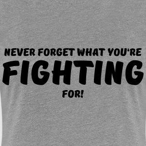 Never forget what you're fighting for! T-Shirts - Women's Premium T-Shirt