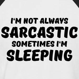 I'm not always sarcastic T-Shirts - Men's Baseball T-Shirt