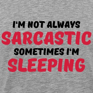 I'm not always sarcastic T-Shirts - Men's Premium T-Shirt