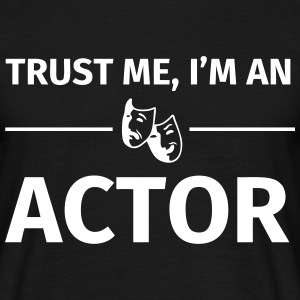 Trust me I'm an Actor T-shirts - Mannen T-shirt