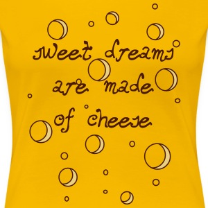 02_sweet dreams are made of cheese T-Shirts - Frauen Premium T-Shirt