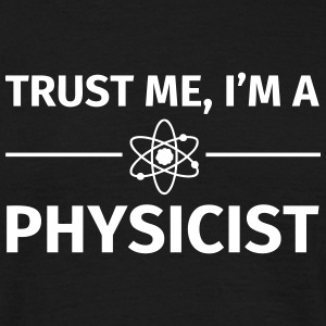 Trust me I'm an Physicist T-skjorter - T-skjorte for menn