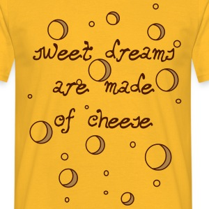 02_sweet dreams are made of cheese T-Shirts - Männer T-Shirt