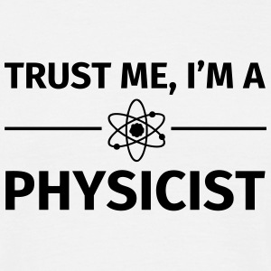 Trust me I'm an Physicist T-shirts - Mannen T-shirt