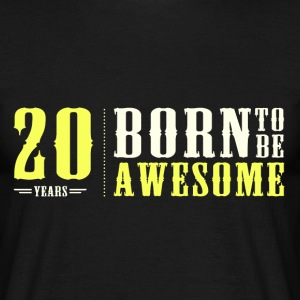 20 ans born to be awesome  génial t-shirt Tee shirts - T-shirt Homme