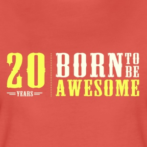 20 ans born to be awesome  génial t-shirt Tee shirts - T-shirt Premium Femme