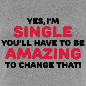Yes, I'm single T-shirts - Dame premium T-shirt
