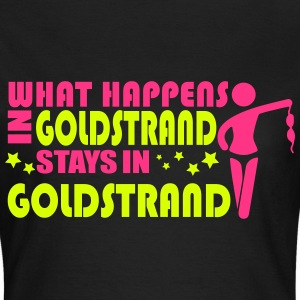 WHAT HAPPENS IN GOLDSTRAND STAYS IN GOLDSTRAND T-shirts - Vrouwen T-shirt