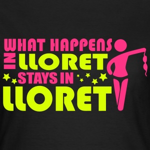 WHAT HAPPENS IN LLORET STAY IN LLORET T-shirts - Vrouwen T-shirt
