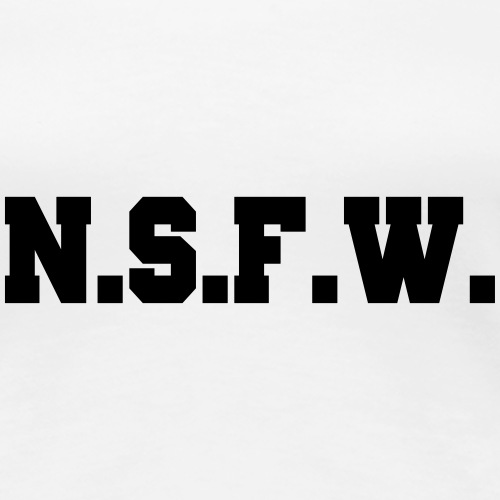 NFSW - Not Safe For Work