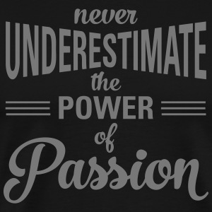 Never Underestimate The Power Of Passion T-shirts - Mannen Premium T-shirt