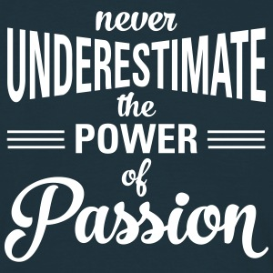 Never Underestimate The Power Of Passion Camisetas - Camiseta hombre