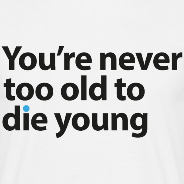You're never too old - Men's T-Shirt