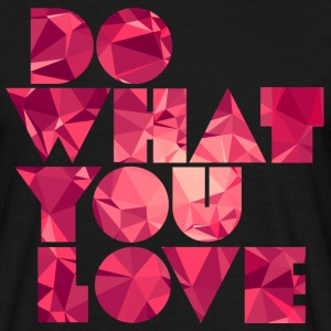 Do What You Love (Low Poly) Magliette - Maglietta da uomo