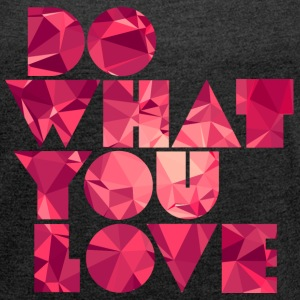 Do What You Love (Low Poly) T-Shirts - Frauen T-Shirt mit gerollten Ärmeln