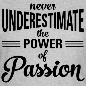 Never Underestimate The Power Of Passion T-Shirts - Women's T-Shirt