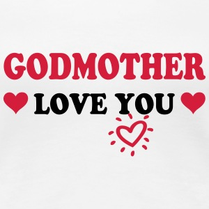 Godmother love you Magliette - Maglietta Premium da donna