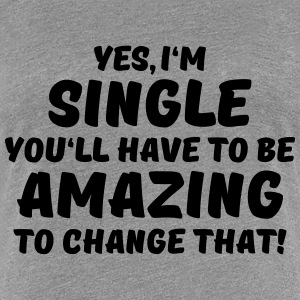 Yes, I'm single T-skjorter - Premium T-skjorte for kvinner