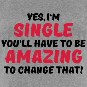 Yes, I'm single T-Shirts - Women's Premium T-Shirt