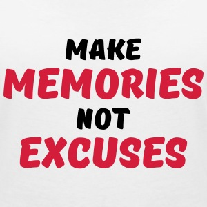 Make memories, not excuses T-Shirts - Women's V-Neck T-Shirt