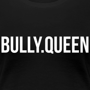 Bully-Queen Part 2 T-Shirts - Frauen Premium T-Shirt