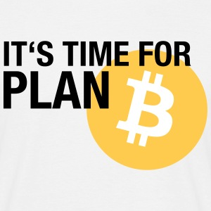 IT'S TIME FOR PLAN B (BITCOIN) T-Shirts - Männer T-Shirt