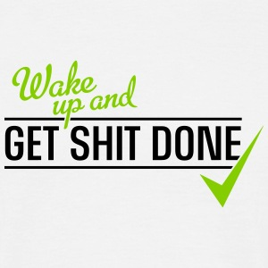 wake up and get shit done T-Shirts - Männer T-Shirt