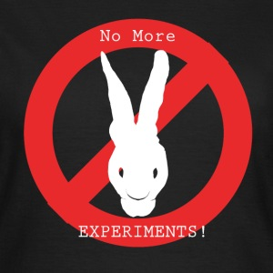 Animal Rights - No more experiment!!!! - Women's T-Shirt