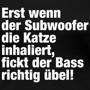 Subwoofer (Spruch) FT1 T-Shirts - Frauen Premium T-Shirt