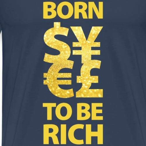 born to be rich Dollar Yen Euro Pfund Money Geld