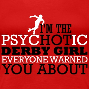 I'm the psycHOTic derby girl everyone warned you T-Shirts - Frauen Premium T-Shirt