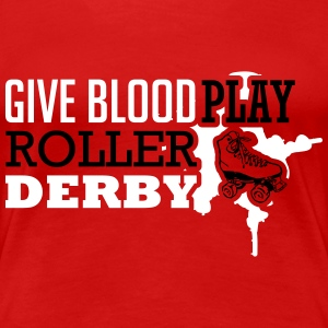 Give blood. Play roller derby T-Shirts - Frauen Premium T-Shirt
