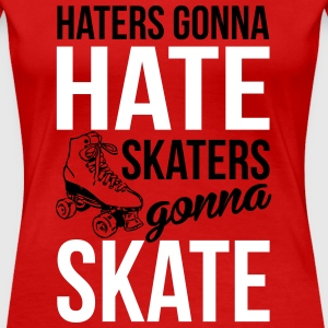 Haters gonna hate. Skaters gonna skate Tee shirts - T-shirt Premium Femme
