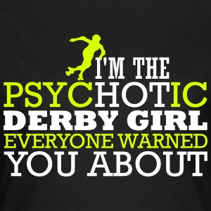 I'm the psycHOTic derby girl everyone warned you Camisetas - Camiseta mujer