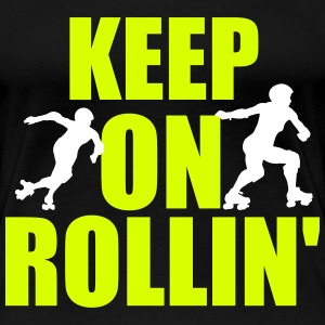 Keep on rollin' T-Shirts - Women's Premium T-Shirt