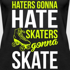 Haters gonna hate. Skaters gonna skate Tops - Women's Premium Tank Top