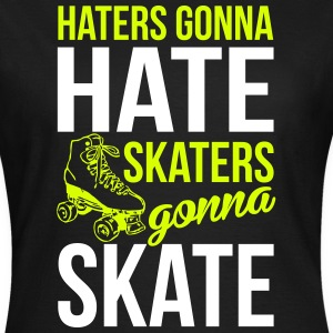 Haters gonna hate. Skaters gonna skate T-Shirts - Women's T-Shirt