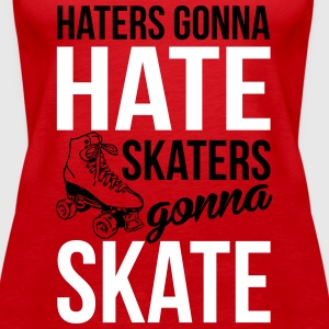 Haters gonna hate. Skaters gonna skate Top - Canotta premium da donna